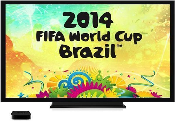 fifi world cup 2014 apple tv How to watch FIFA World Cup 2014 live on Apple TV